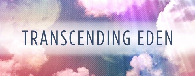 Transcending Eden